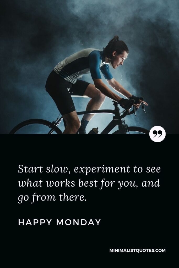 Monday Motivation Quote & Message with Image: Start slow, experiment to see what works best for you, and go from there. Happy Monday!