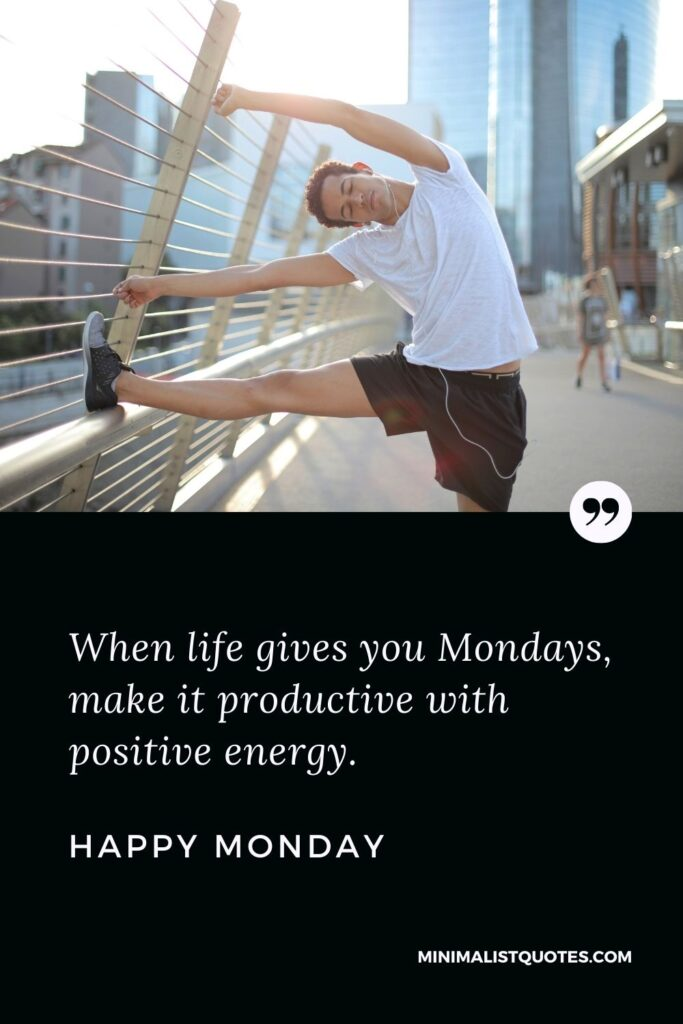 Monday Motivation Quote & Message with image: When life gives you Mondays, make it productive with positive energy. Happy Monday!