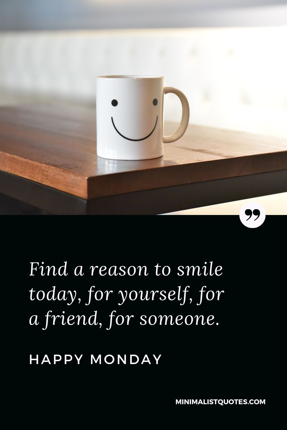 Monday Motivation Quote & Message with Image: Find a reason to smile today, for yourself, for a friend, for someone. Happy Monday!
