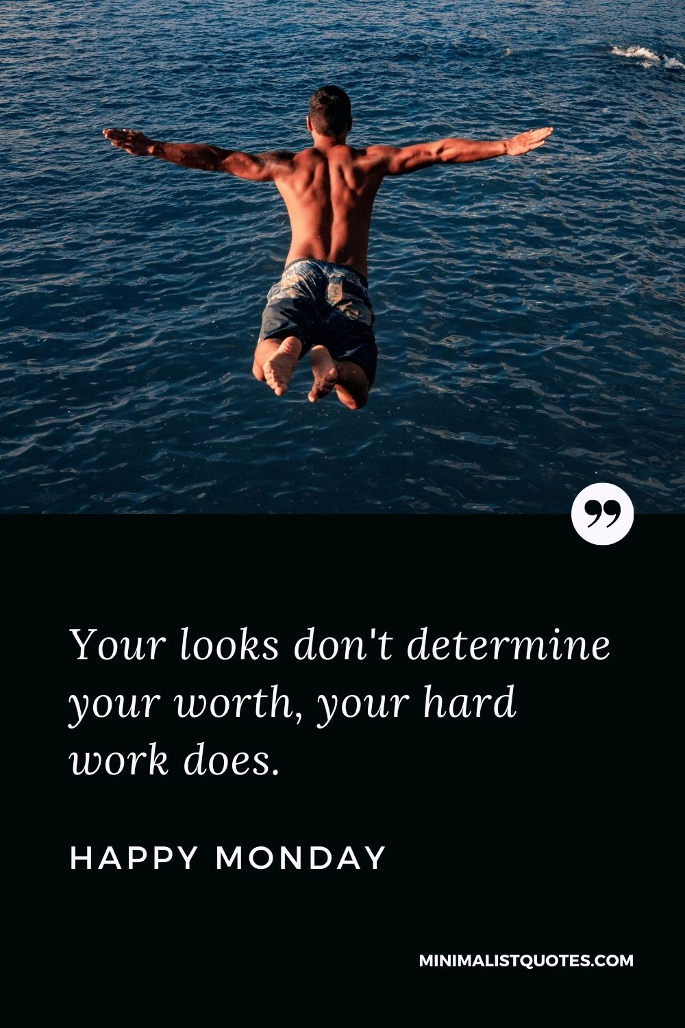 Monday Motivation Quote & Message: Your looks don't determine your worth, your hard work does. Happy Monday!