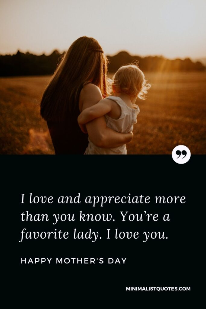 Mother's Day wish, quote & message with image: I love and appreciate more than you know. You're a favorite lady. I love you. Happy Mother's Day!