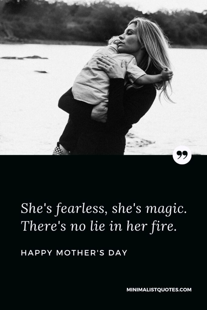 Mother's Day wishes, messages & quotes: She's fearless, she's magic. There's no lie in her fire. Happy Mother's Day!