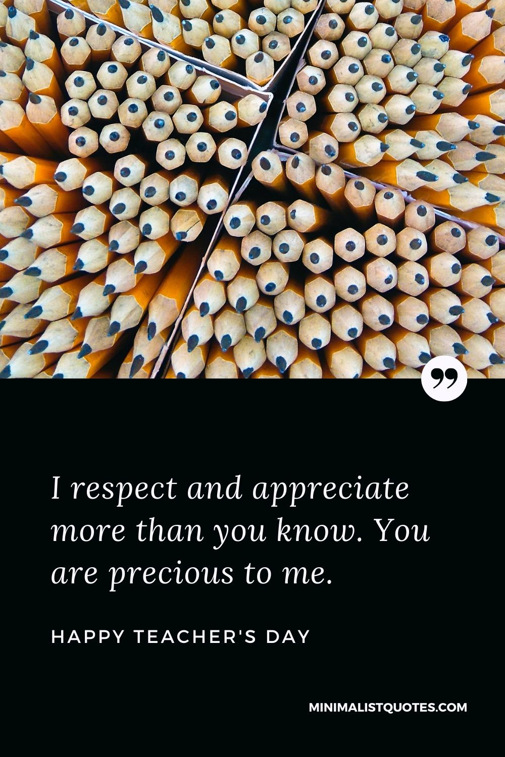 Teacher's Day wish, quote & message with image: I respect and appreciate more than you know. You are precious to me. Happy Teacher's Day!