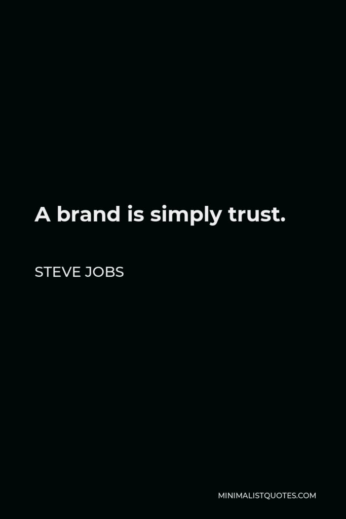Steve Jobs Quote - A brand is simply trust.