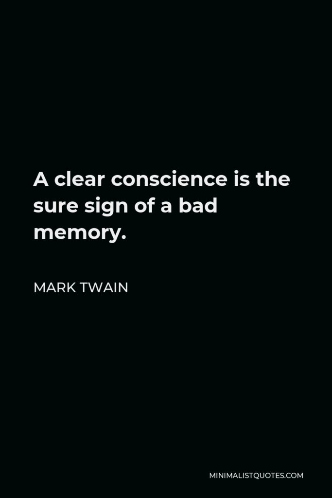 Mark Twain Quote - A clear conscience is the sure sign of a bad memory.