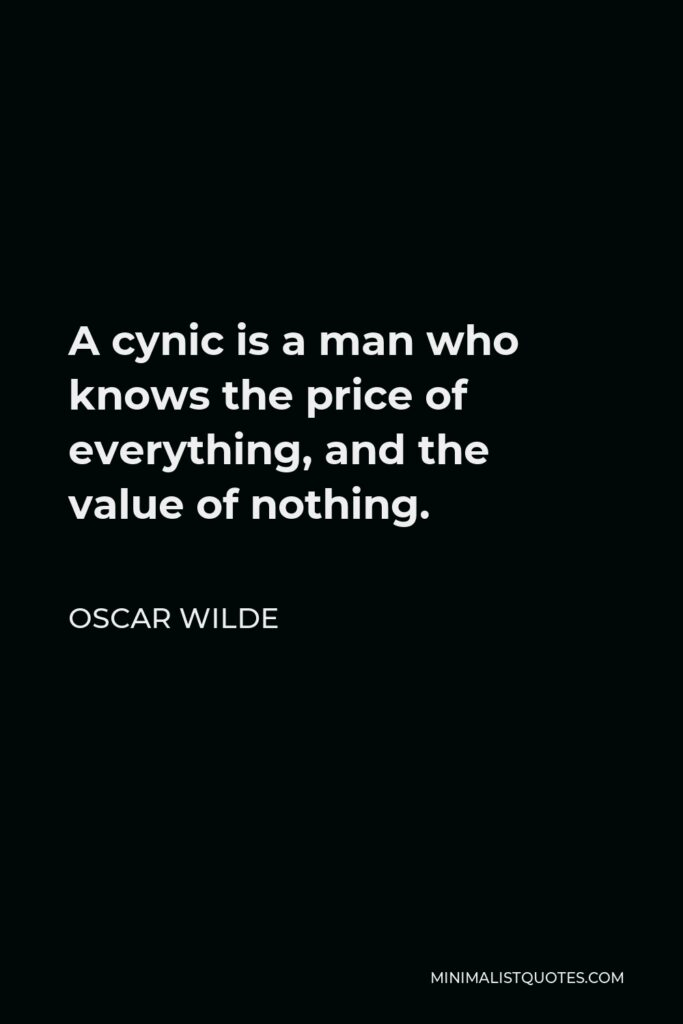 Oscar Wilde Quote - A cynic is a man who knows the price of everything, and the value of nothing.