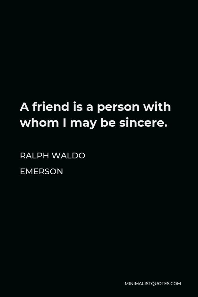 Ralph Waldo Emerson Quote - A friend is a person with whom I may be sincere.