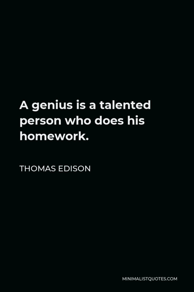 Thomas Edison Quote - A genius is a talented person who does his homework.