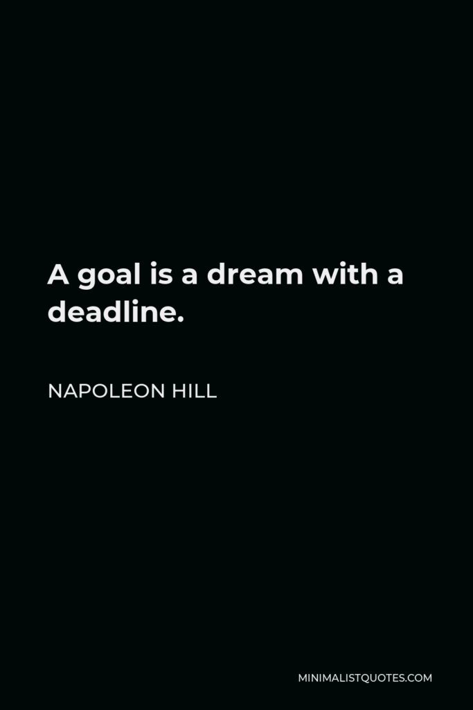 Napoleon Hill Quote - A goal is a dream with a deadline.