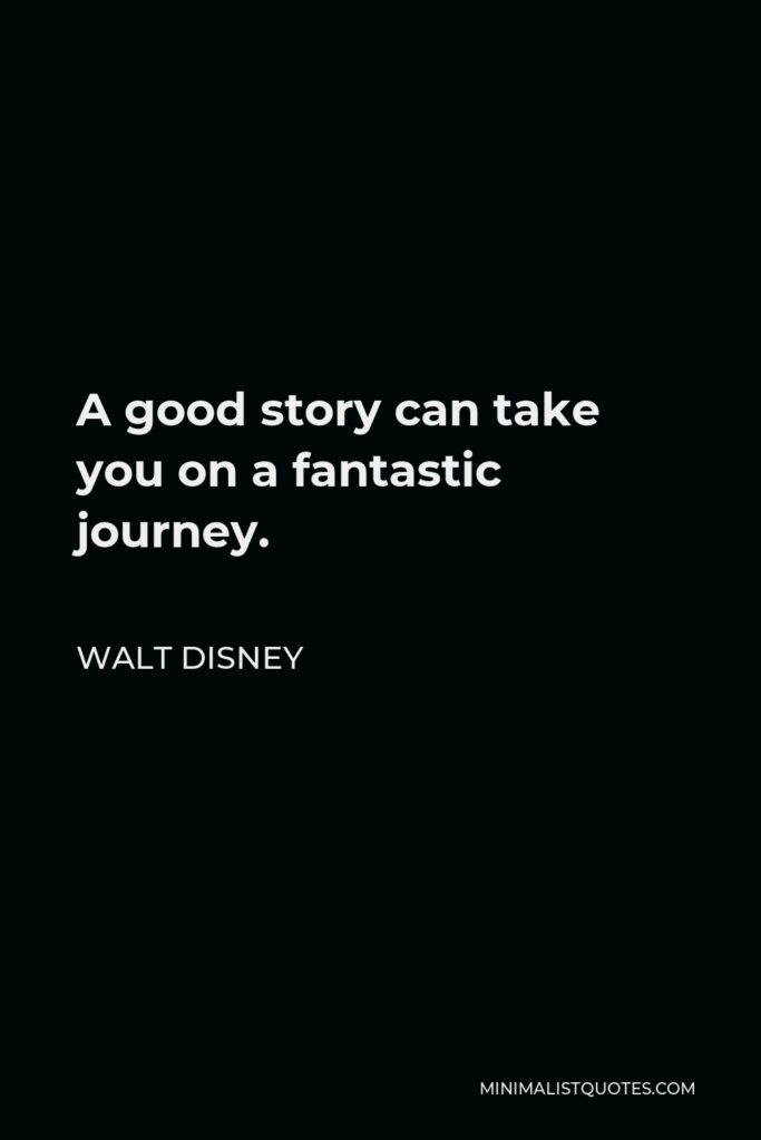 Walt Disney Quote - A good story can take you on a fantastic journey.