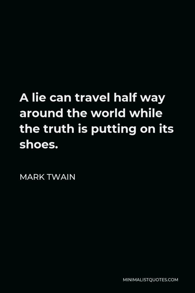 Mark Twain Quote - A lie can travel half way around the world while the truth is putting on its shoes.