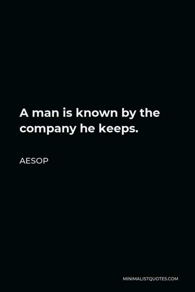 Aesop Quote - A man is known by the company he keeps.