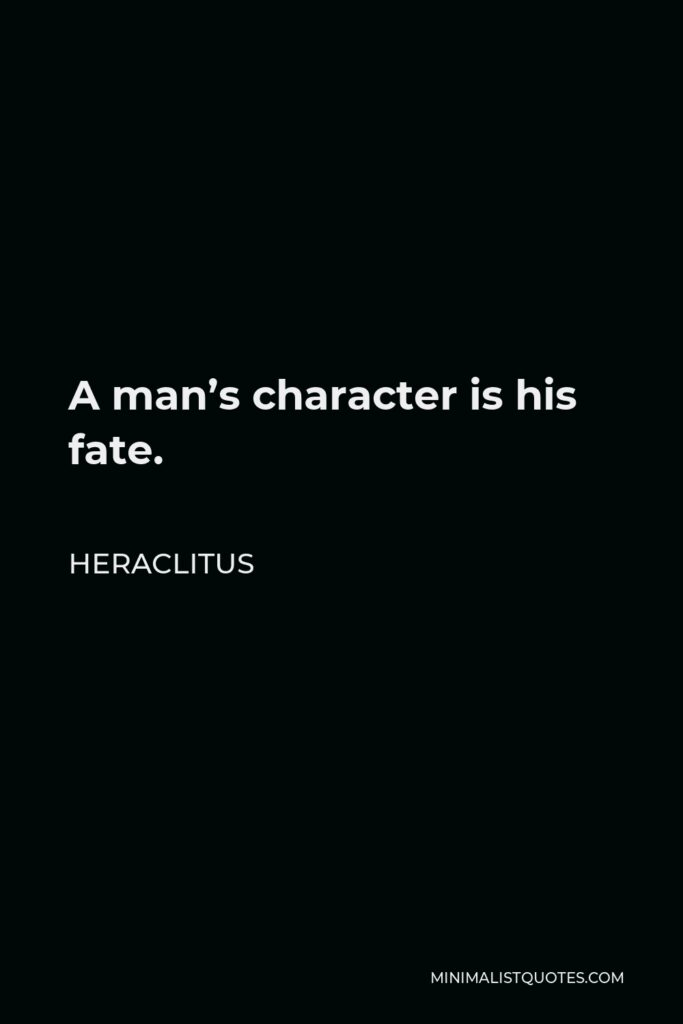 Heraclitus Quote - A man's character is his fate.