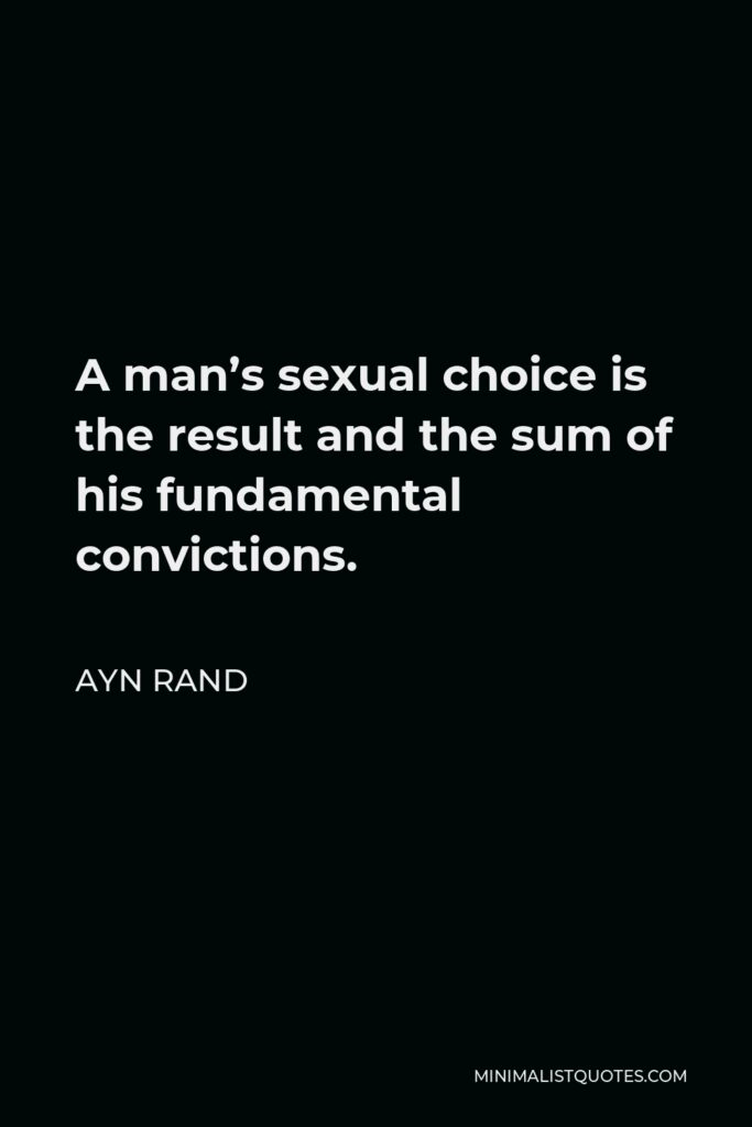 Ayn Rand Quote - A man's sexual choice is the result and the sum of his fundamental convictions.