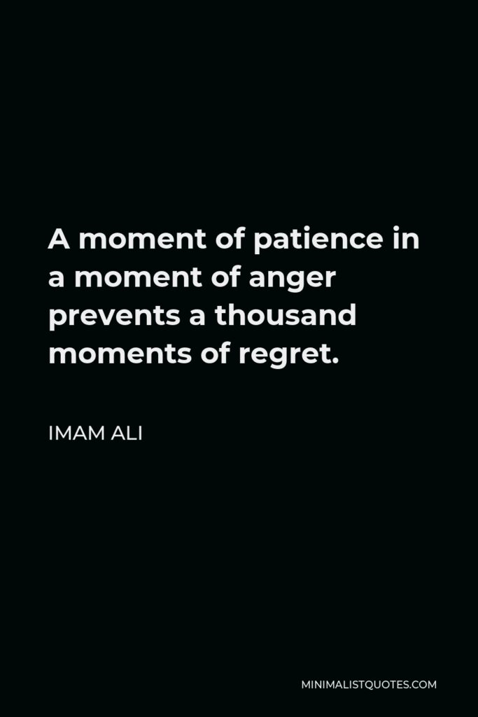 Imam Ali Quote - A moment of patience in a moment of anger prevents a thousand moments of regret.