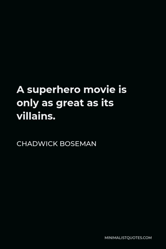 Chadwick Boseman Quote - A superhero movie is only as great as its villains.