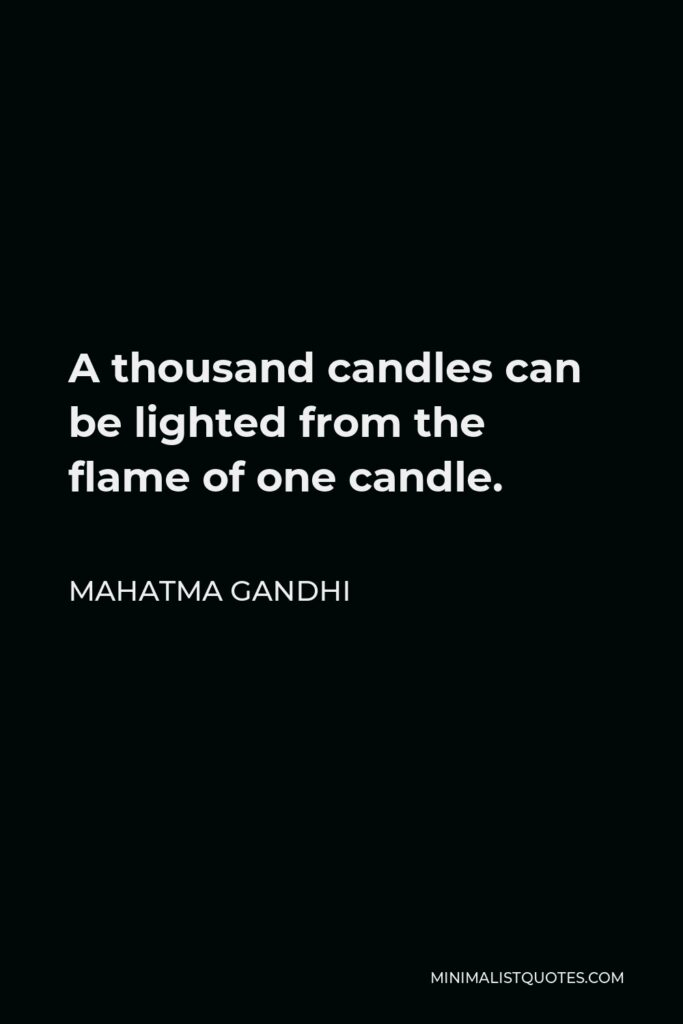 Mahatma Gandhi Quote - A thousand candles can be lighted from the flame of one candle.