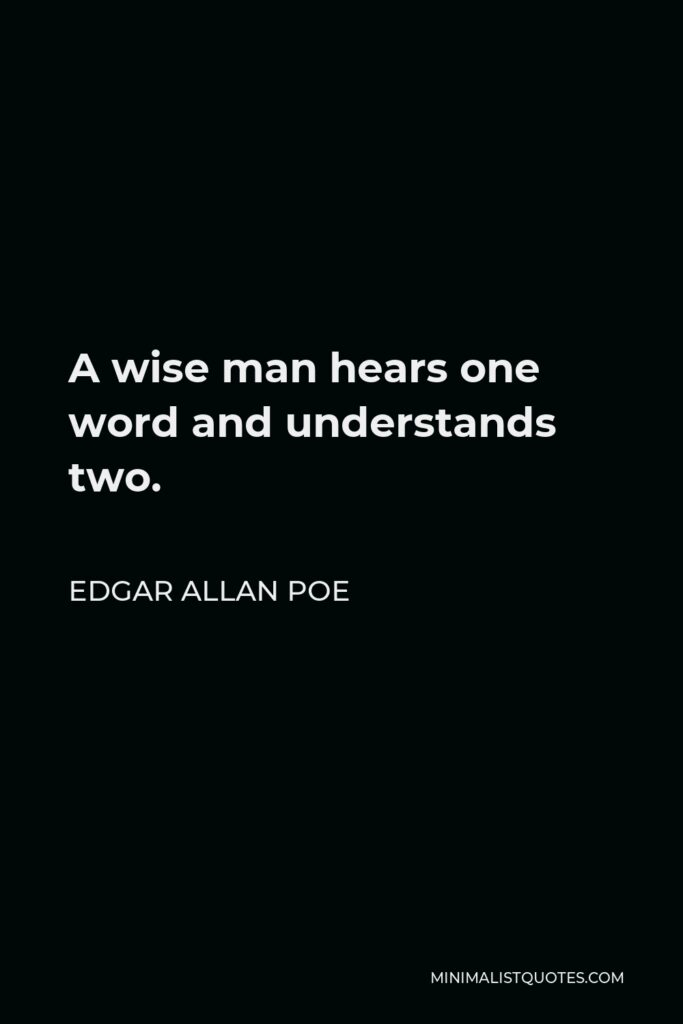 Edgar Allan Poe Quote - A wise man hears one word and understands two.