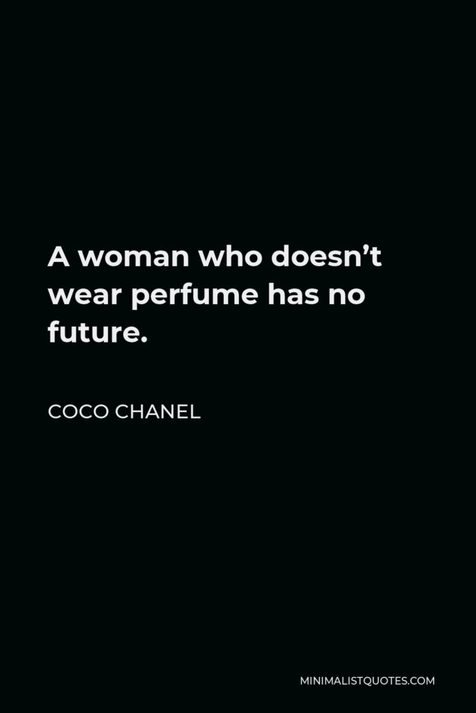 Coco Chanel Quote - A woman who doesn't wear perfume has no future.