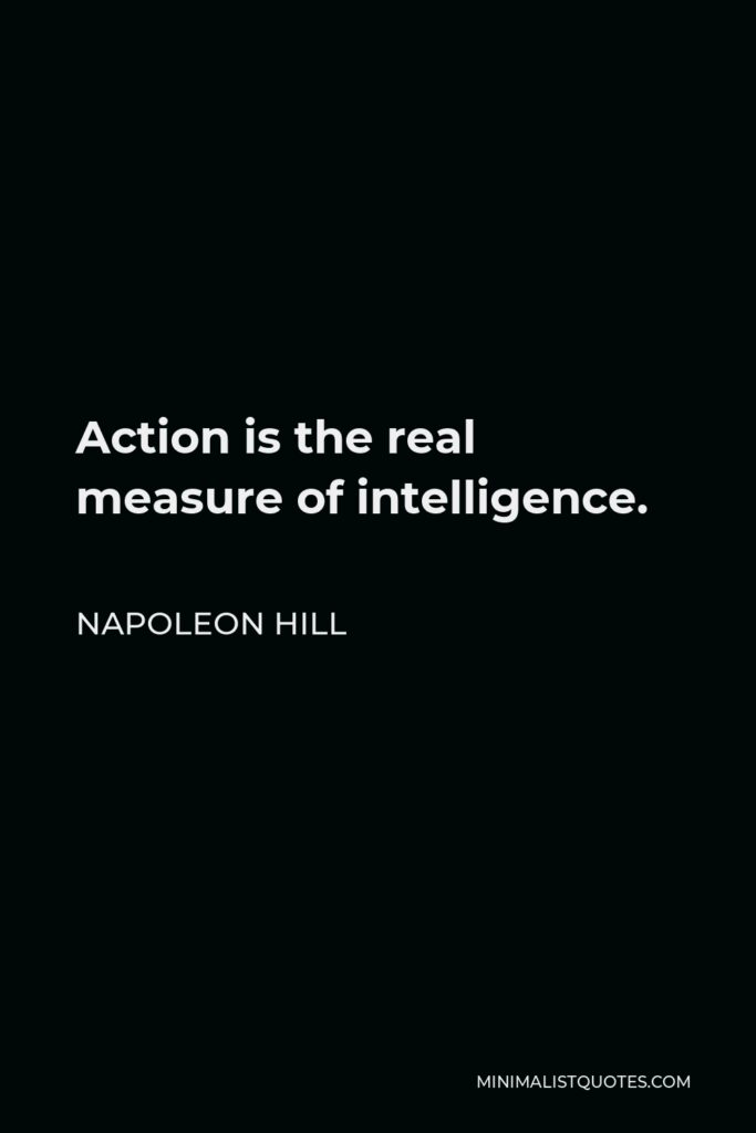 Napoleon Hill Quote - Action is the real measure of intelligence.