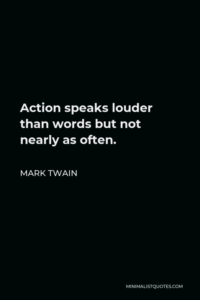 Mark Twain Quote - Action speaks louder than words but not nearly as often.