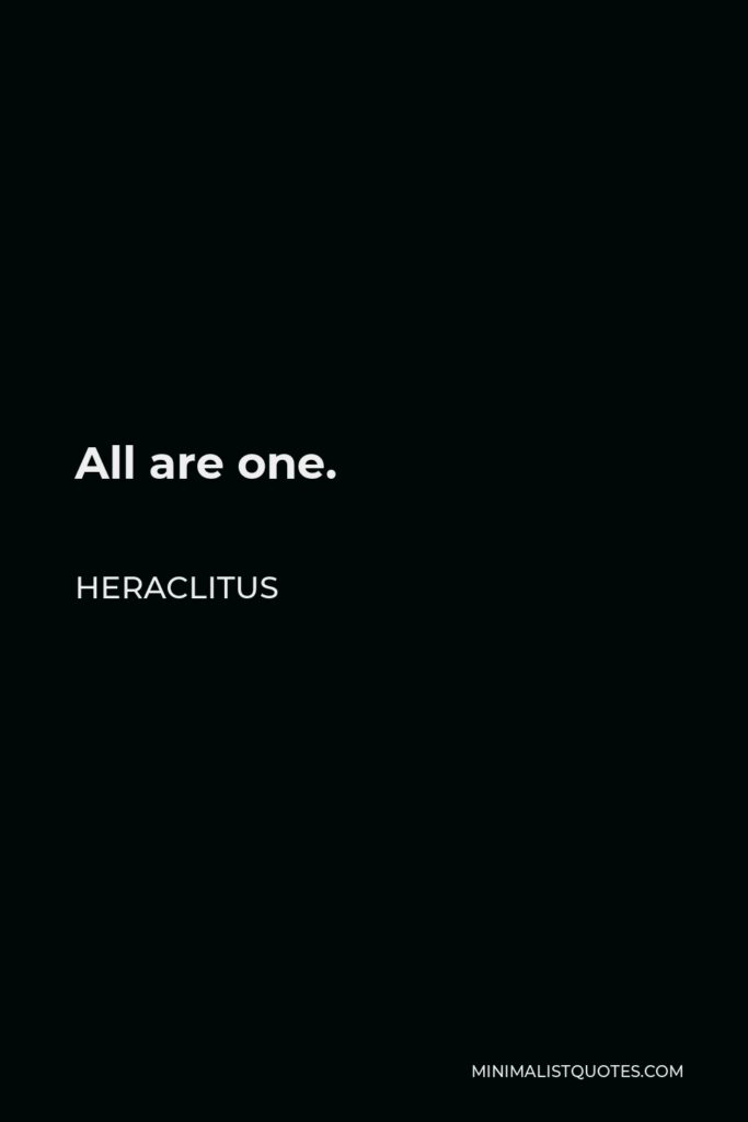 Heraclitus Quote - All are one.