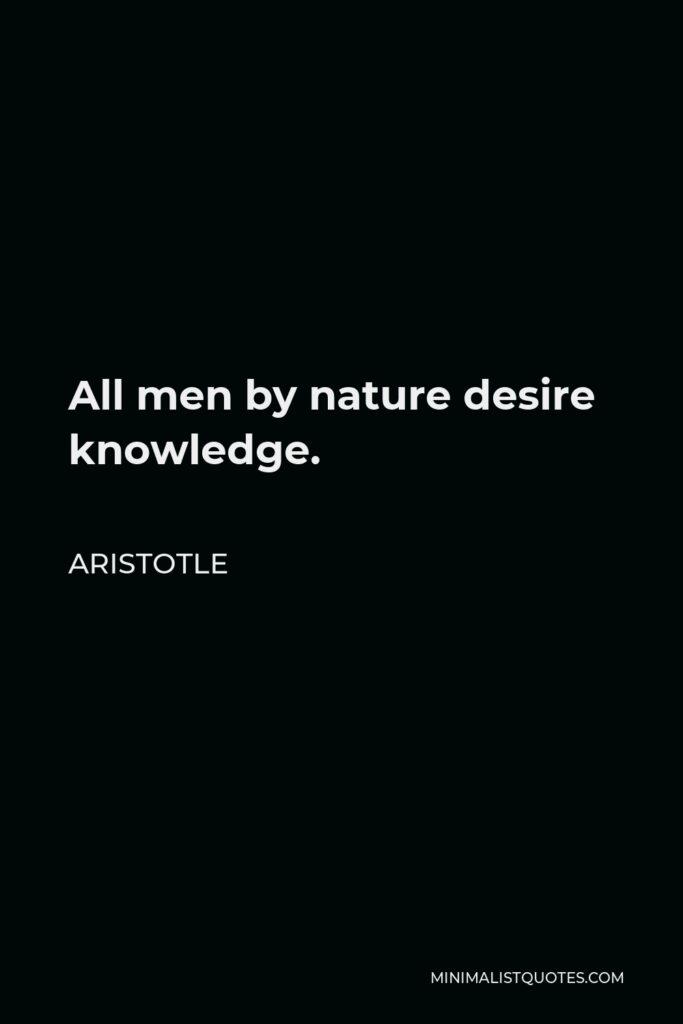 Aristotle Quote - All men by nature desire knowledge.