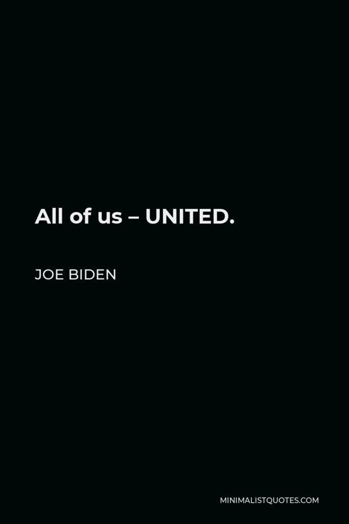 Joe Biden Quote - All of us – UNITED.
