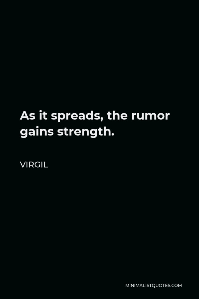 Virgil Quote - As it spreads, the rumor gains strength.