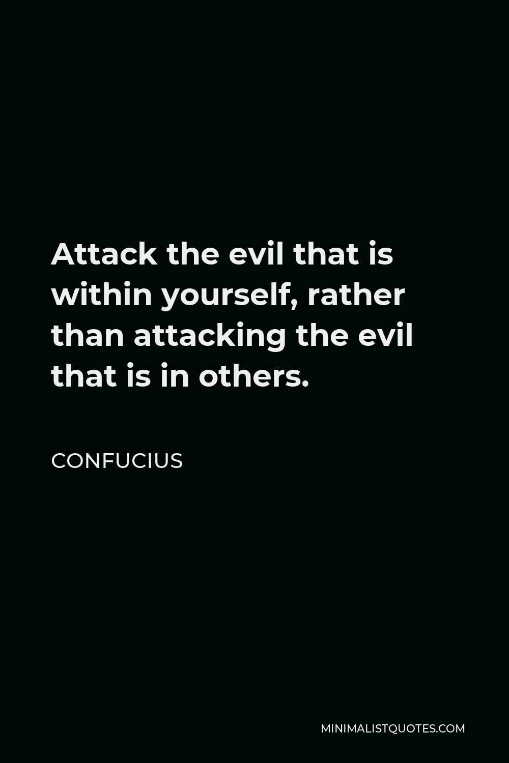 Confucius Quote - Attack the evil that is within yourself, rather than attacking the evil that is in others.
