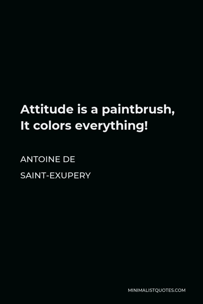 Antoine de Saint-Exupery Quote - Attitude is a paintbrush, It colors everything!