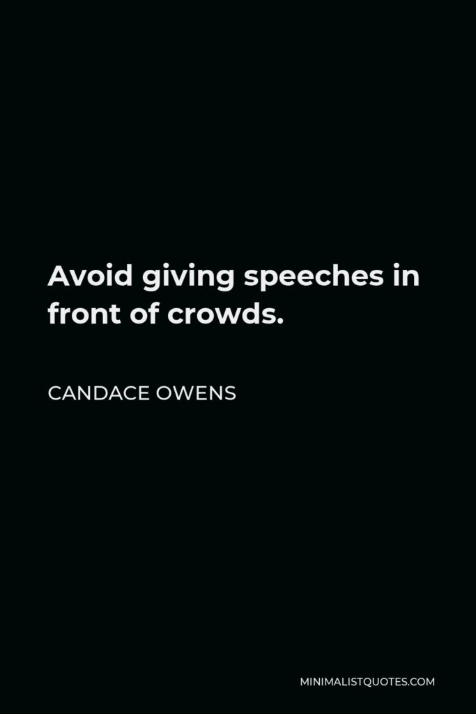 Candace Owens Quote - Avoid giving speeches in front of crowds.