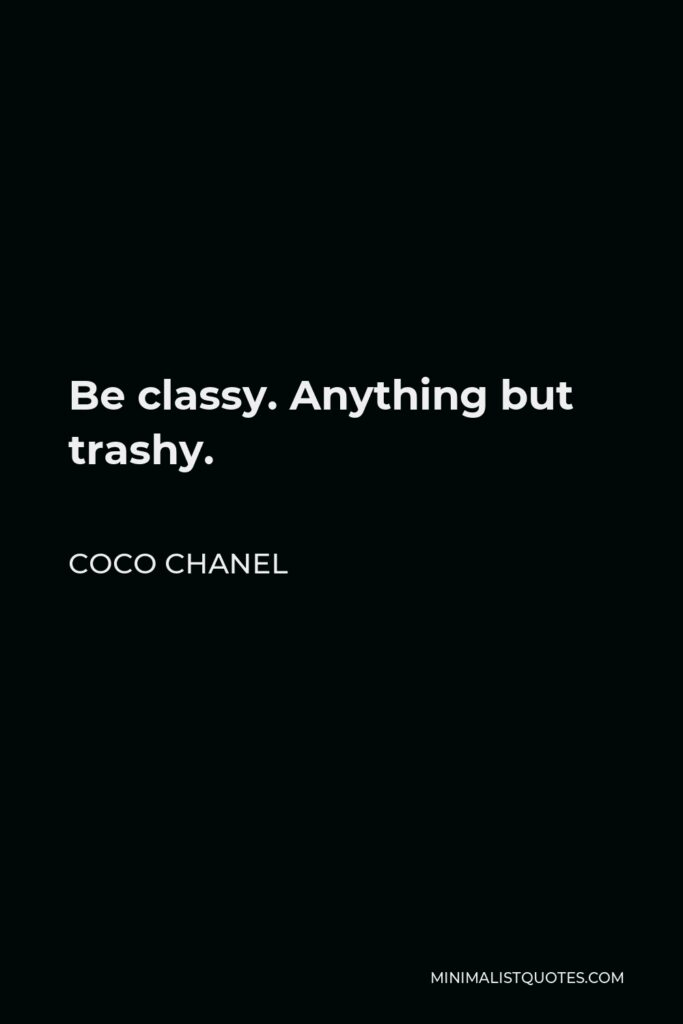 Coco Chanel Quote - Be classy. Anything but trashy.