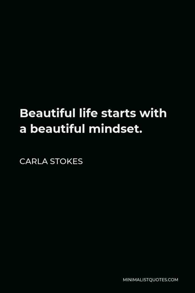 Carla Stokes Quote - Beautiful life starts with a beautiful mindset.