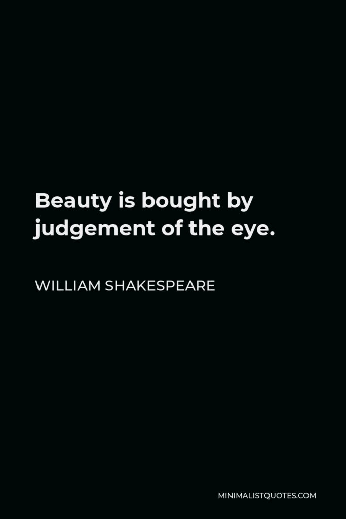 William Shakespeare Quote - Beauty is bought by judgement of the eye.