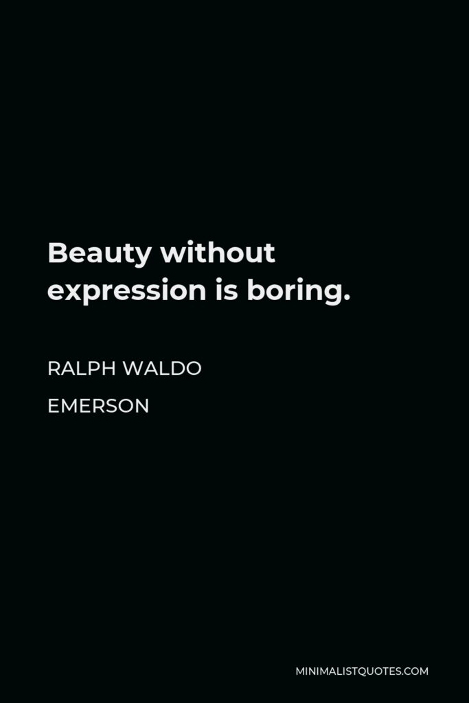 Ralph Waldo Emerson Quote - Beauty without expression is boring.