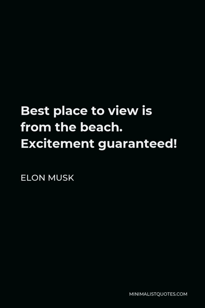 Elon Musk Quote - Best place to view is from the beach. Excitement guaranteed!