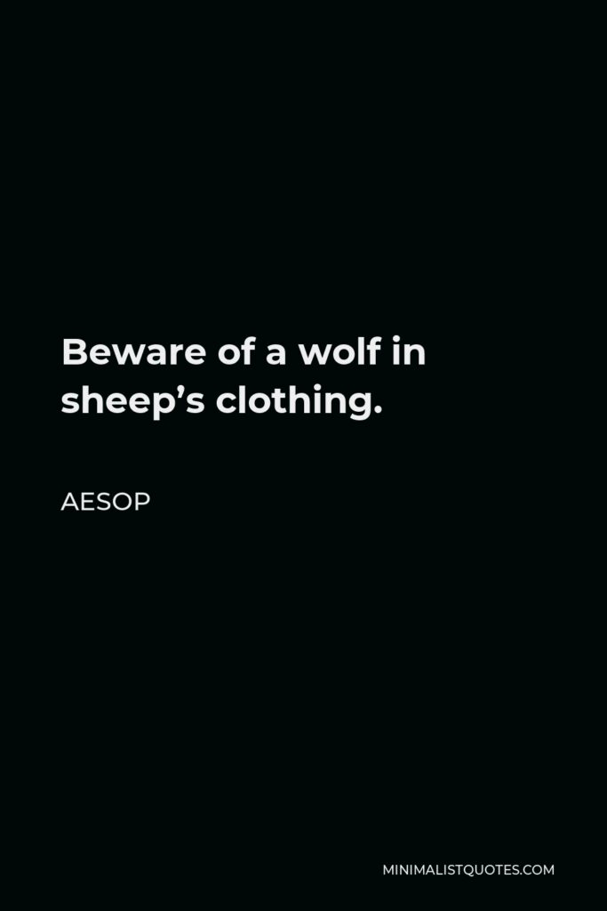Aesop Quote - Beware of a wolf in sheep's clothing.