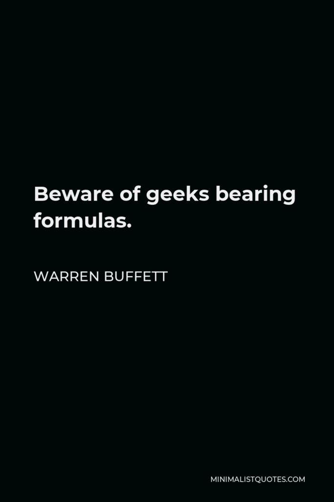 Warren Buffett Quote - Beware of geeks bearing formulas.