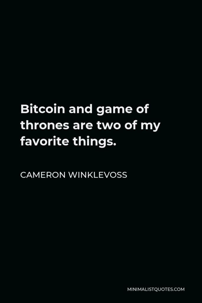 Cameron Winklevoss Quote - Bitcoin and game of thrones are two of my favorite things.