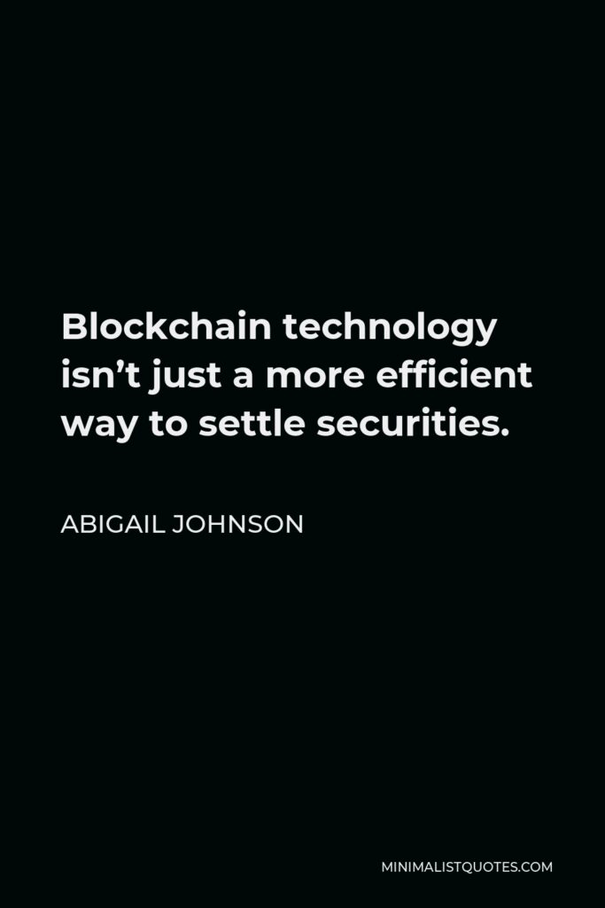 Abigail Johnson Quote - Blockchain technology isn't just a more efficient way to settle securities.