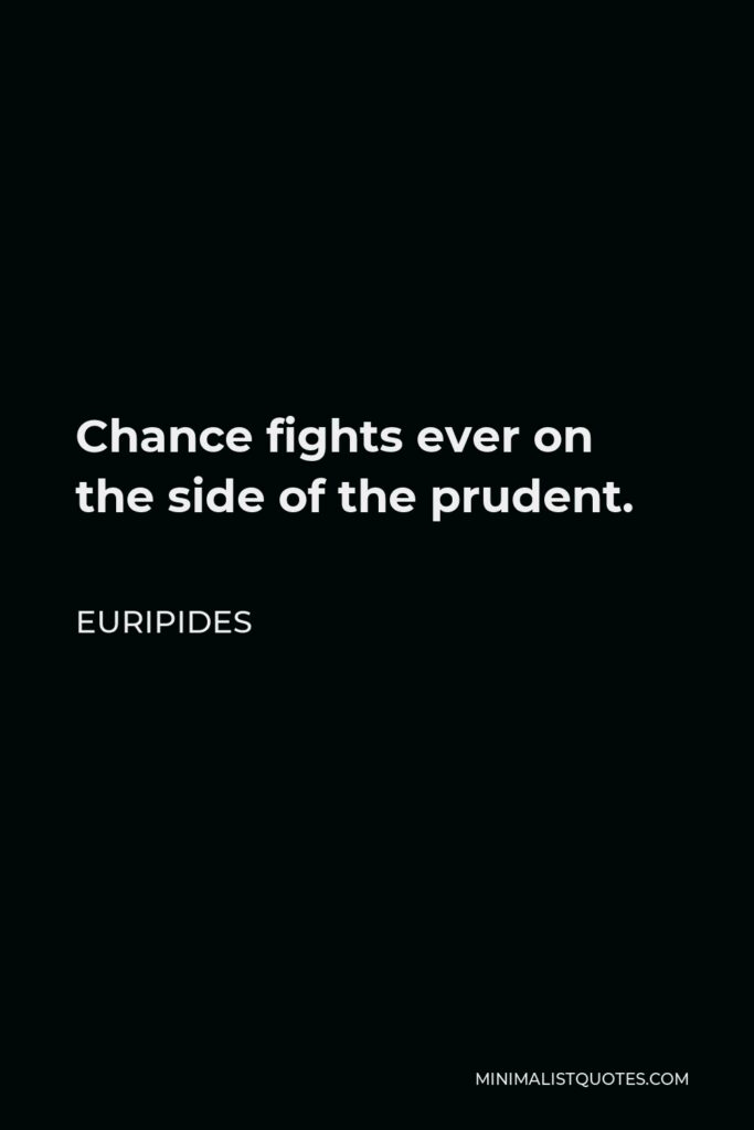 Euripides Quote - Chance fights ever on the side of the prudent.