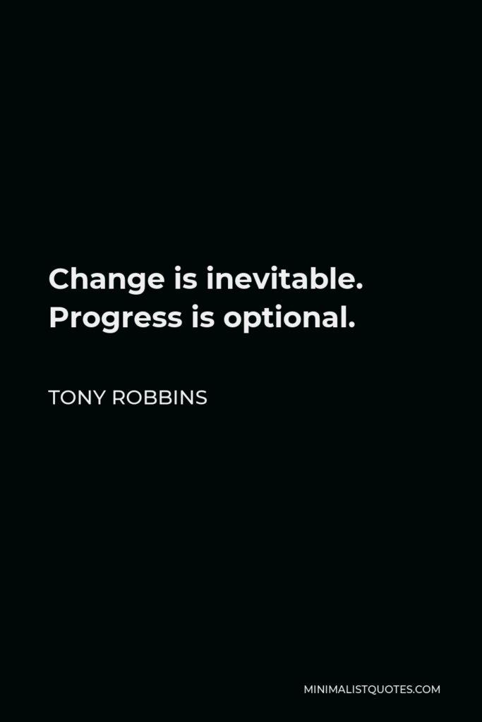 Tony Robbins Quote - Change is inevitable. Progress is optional.
