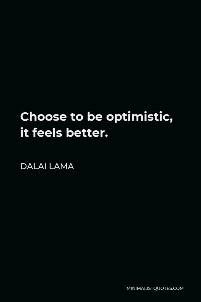 Dalai Lama Quote - Choose to be optimistic, it feels better.