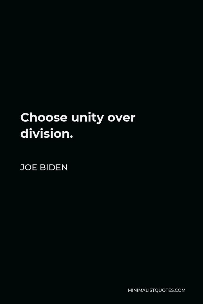 Joe Biden Quote - Choose unity over division.