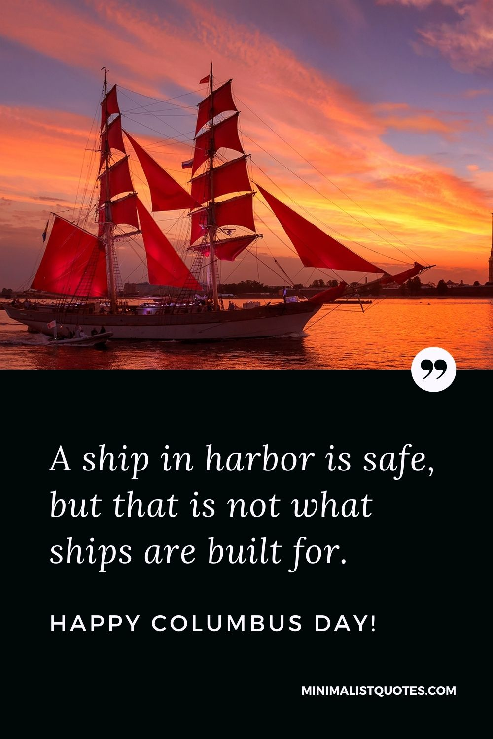 Columbus Day wish, quote & message with image: A ship in harbor is safe, but that is not what ships are built for. Happy Columbus Day!