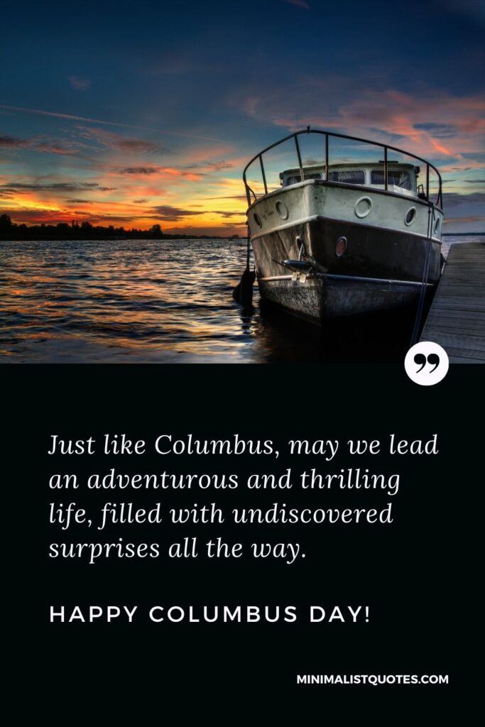 Columbus Day wish, quote & message with image: Just like Columbus, may we lead an adventurous and thrilling life, filled with undiscovered surprises all the way. Happy Columbus Day!