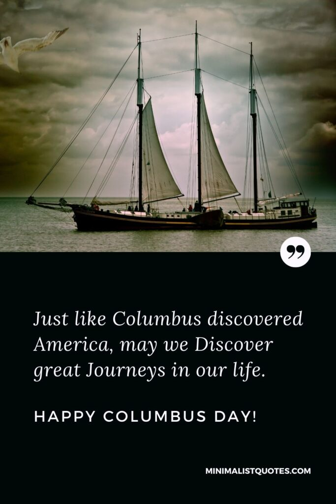 Columbus Day wish, quote & message with image: Just like Columbus discovered America, may we Discover great Journeys in our life. Happy Columbus Day!