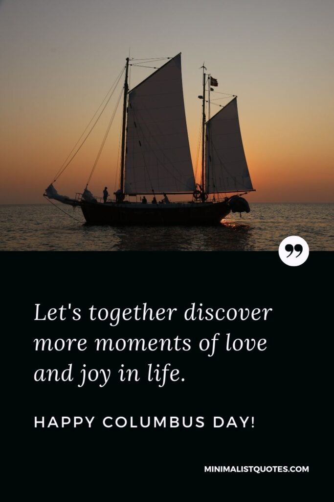 Columbus Day wish, quote & message with image: Let's together discover more moments of love and joy in life. Happy Columbus Day!