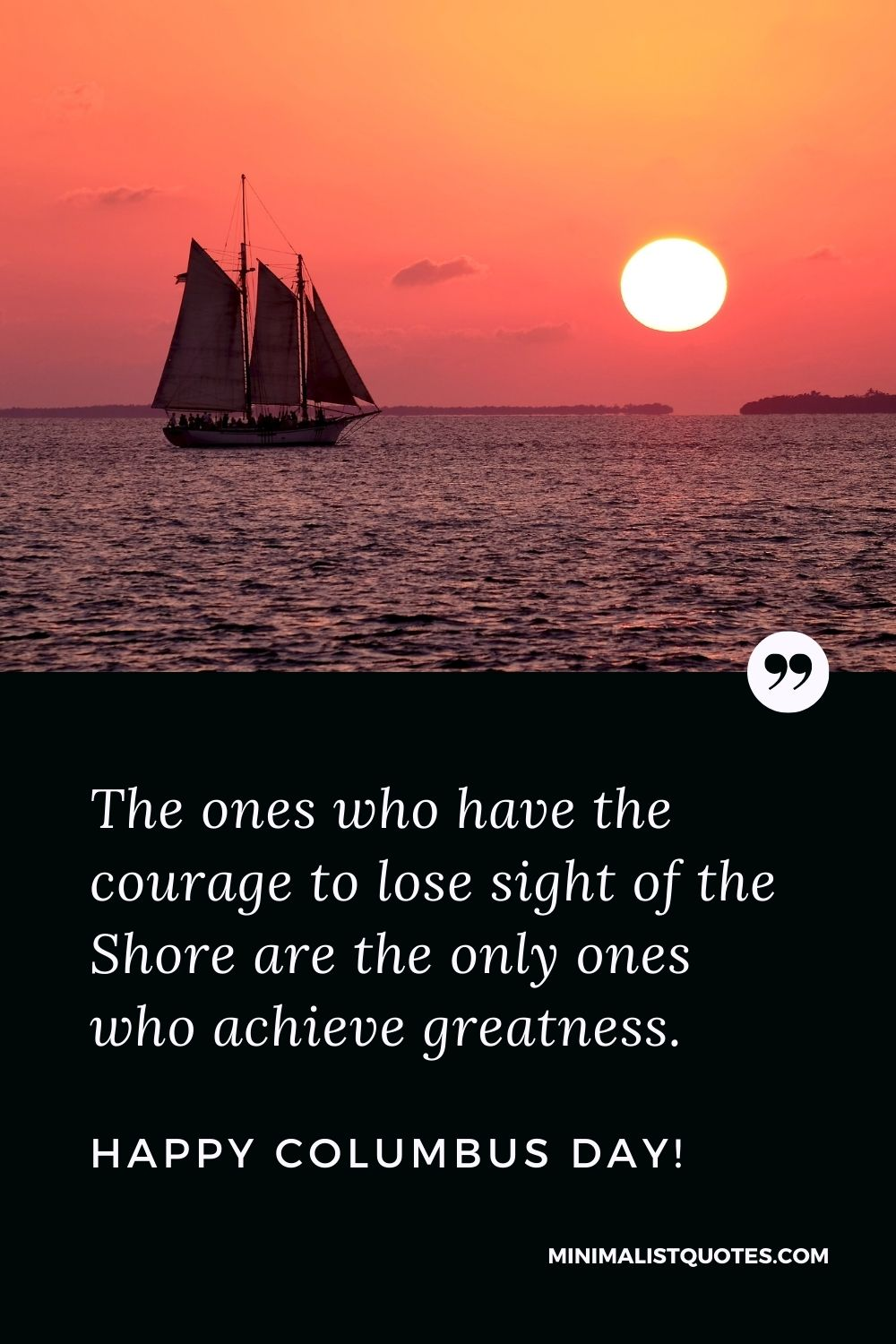 Columbus Day wish, quote & message with image: The ones who have the courage to lose sight of the Shore are the only ones who achieve greatness. Happy Columbus Day!